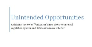 Cover of the report says, Unintended Opportunities: A citizens' review of Vancouver's new short-term rental regulation system, and 12 ideas to make it better.